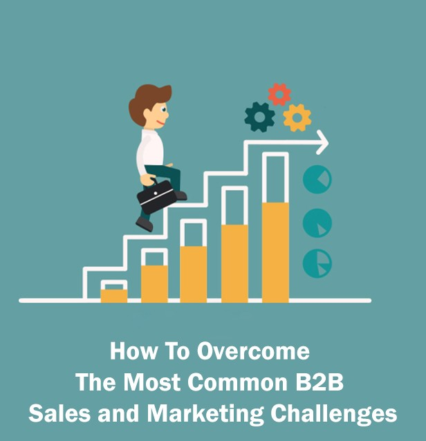 How To Overcome The Most Common B2B Sales and Marketing Challenges