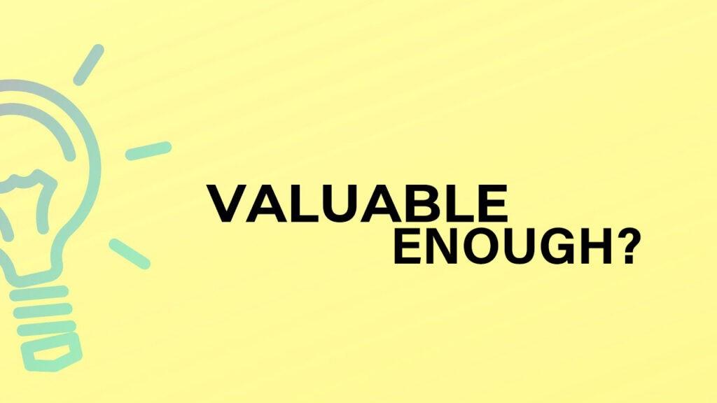 Valuable Enough?